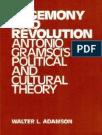 Adamson Hegemony and Revolution. Antonio Gramscis Political and Cultural Theory by Walter L. Adamson