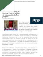 """""""Supo Salir Para Testimoniar La Ternura de Dios"""", El Papa en La Misa de Canonización de Fray Junípero"""
