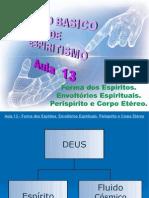 ( Espiritismo) - C B - Aula 13 - Forma Dos Espiritos # Envoltorios Espirituais # Perispirito E Corpo Etereo.ppt