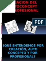 1.1 Creacion Del Autoconcepto Profesional 1