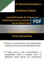 Aula 1 - Periodização Da Vida e Suas Implicações Para o Estudo Dos Estágios Do Desenvolvimento