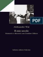 Aleksander Wat - Il Mio Secolo. Memorie e Discorsi Con Czeslaw Milosz