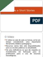 Vídeos e Short Stories