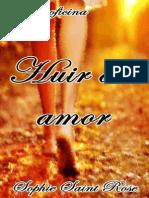 Huir del amor - Sophie Saint Rose.pdf