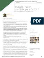[Blog Construção] - Quer Financiar Sua OBRA Pela CAIXA __ [CEF] - Como Financiar Construção Pela CEF
