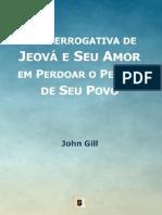 A Prerrogativa de Jeová e Seu Amor em Perdoar o Pecado de Seu Povo - John Gill.pdf
