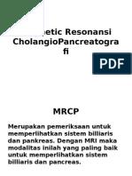 Magnetic Resonansi CholangioPancreatografi