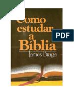 Como Estudar a Bíblia - James Braga