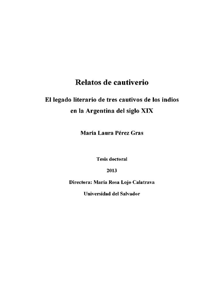 Perez Gras Relatos de Cautiverio El Legado de Tres Cautivos de Los Indios  en La Argentina Del Siglo Xix