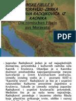 Rimske fibule u Pomoravlju-Die römischen Fibeln aus Moravatal, Zbirka Jugoslava Radojkovića iz Kaonika Trnjane (2)