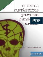 Cuentos Fantasticos Para Un Mundo en Crisis - Alfonso Villar Guerrero