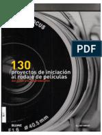 130 Proyectos de Inciación Al Rodaje de Peliculas, Del Guion a La Posproducción