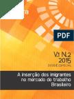 CAVALCANTI, L.; OLIVEIRA, A. T.; ToNHATI, T. 2015. a Inserção Dos Imigrantes No Mercado de Trabalho Brasileiro. Cadernos OBMigra. Ed. Especial. Nº1, Vol. 2. Brasília