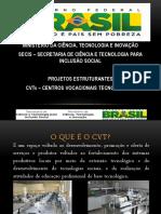 CVTs - Centros Vocacionais Tecnológicos (MDIC - MI)