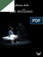 Arlt, Roberto - Trescientos Millones [23461] (r1.0 UnTalLucas)