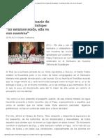 """El Papa en El Santuario de La Virgen de Guadalupe_ """"No Estamos Solos, Ella Va Con Nosotros"""""""