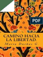 Camino Hacia La Libertad - Maria Duenas G.-freELIBROS.org