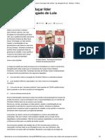 MP Busca _amordaçar Líder Político_, Diz Advogado de Lula - Notícias - Política