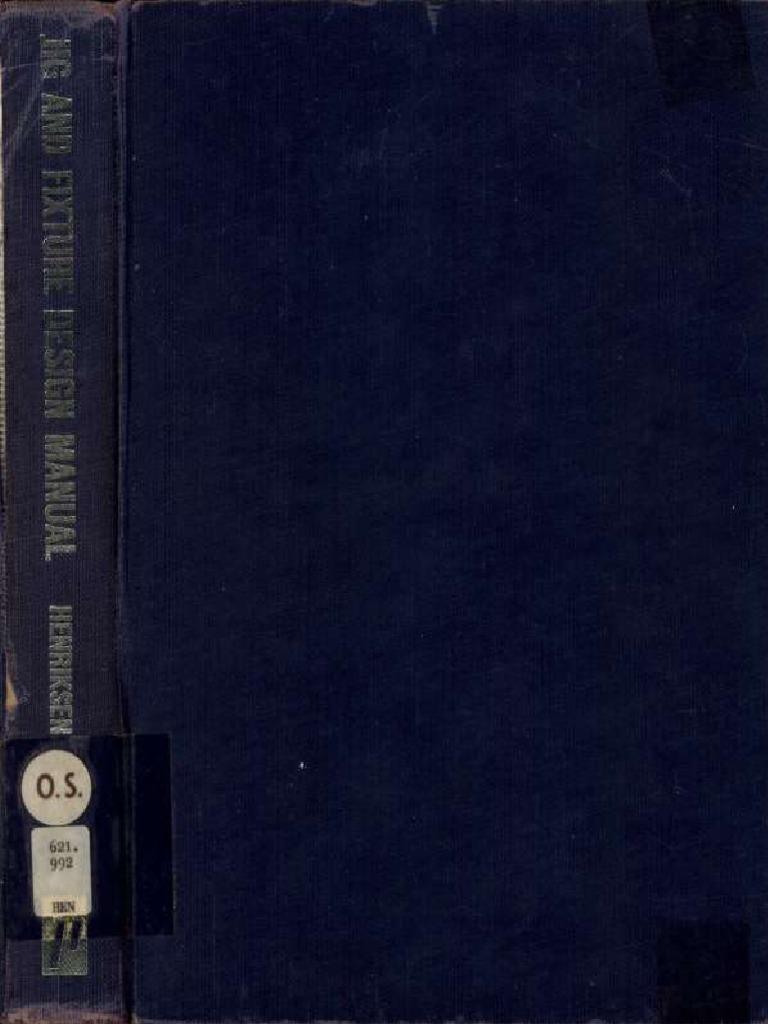 Jig and Fixture Design Manual - Erik K. Hendriksen_3709 | Machining | Drill