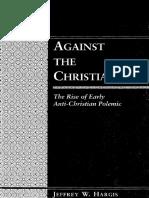 (Patristic Studies Volume 1) Jeffrey W. Hargis-Against the Christians. the Rise of Early Anti-Christian Polemic (Patristic Studies 1)-Peter Lang (1999)