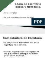 Computadora de Escritorio vs Notebooks y Netbooks