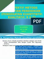 BAB 1 PERSPEKTIF METODE PENELITIAN PENDIDIKAN (PENDEKATAN KUANTITATIF, KUALITATIF, R & D)