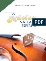 A música na casa espírita - Rodrigo Félix da Cruz.pdf