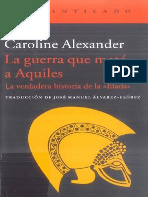 Alexander Caroline La Guerra Que Mato A Aquiles Troya Ilíada