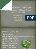 Formulasi Krim Daun Jambu Biji Sebagai Pencegahan Antioksidan (Ppt)