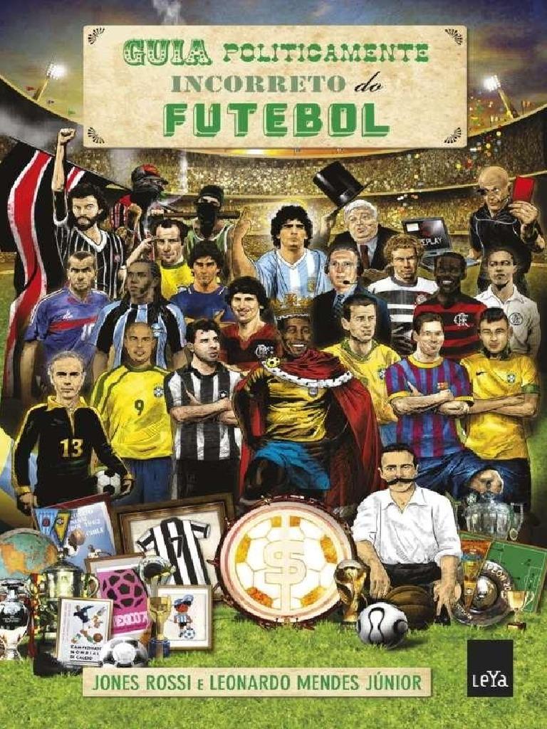 966ce32d70127 Jones Rossi e Leonardo Mendes Jr - Guia Politicamente Incorreto Do Futebol