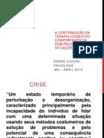 A Contribuicao Da Terapia Cognitivo Comportamental Com Pacientes Em Situacoes de Crise EDSON VIZZONI PSICOLOGO IBH Abril 2014 (1)