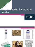 Aula 6 – Ácidos, Bases Sais e Óxidos