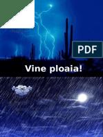 Vine Ploaia!