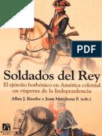 Soldados Del Rey. El Ejército Borbónico en América Colonial en Vísperas de La Independencia - Juan Marchena, Allan J. Kuethe (Eds.)