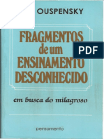 Ouspensky - Fragmentos de um Ensinamento Desconhecido (Em Busca do Milagroso).pdf