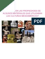 Cuáles Son Las Propiedades de Algunos Materiales Que Utilizaban Las Culturas Mesoaméricas