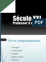 Século XXI - Professor X Tecnologia