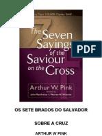 Arthur W. Pink - Os Sete Brados Do Salvador Na Cruz