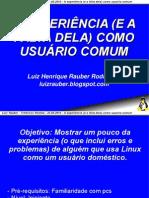 3º Seminário de Software Livre Tchelinux Pelotas - A EXPERIÊNCIA (E A FALTA DELA) COMO USUÁRIO COMUM