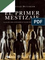 Duverger Christian. El Primer Mestizaje. La clave para entender el pasado mesoamericano.pdf
