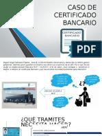 Caso de Certificado Bancario