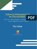 Uribe, Pia (2012). Sobre La Interpretación - De Los Abordajes Comprensivos Al Problema de Lo Real. Ed. Universidad de Chile