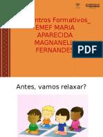 Encontros Formativos_ EMEF MARIA APARECIDA MAGNANELLI FERNANDES.pptx