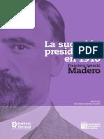 La Sucesion Presidencial en 1910, Francisco I. Madero