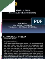 Laporan Jaga (Selasa 20 Okt)