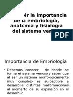 Describir la importancia de la embriología, anatomía y fisiología del sistema venoso