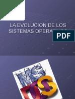 LA EVOLUCION DE LOS SISTEMAS OPERATIVOS.ppt