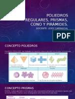 Poliedros Regulares, Prismas, Cono y Pirámides