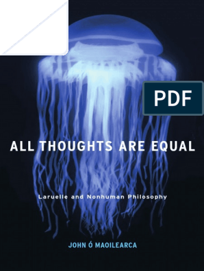 John O Maoilearca All Thoughts Are Equal Laruelle And