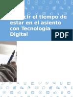 Reducir el tiempo de estar en el asiento con Tecnología Digital